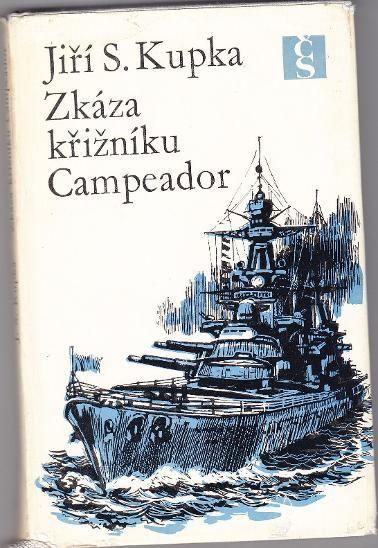 Jiří S.Kupka Zkáza křižníku Campeador