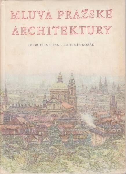 Oldřich Stefan, Bohumír Kozák Mluva pražské architektury