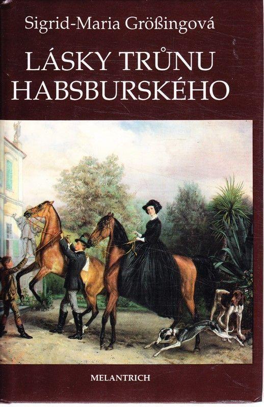 Sigrid-Maria Größingová Lásky trůnu habsburského