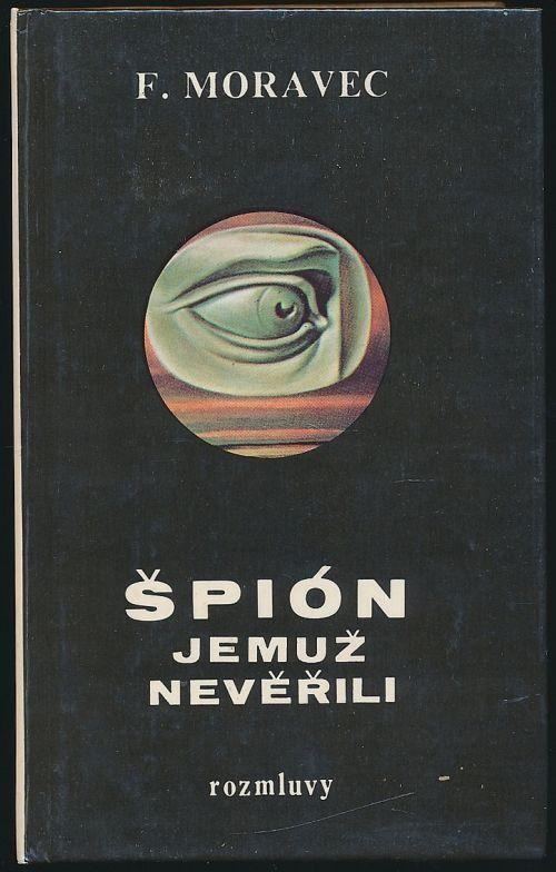 František Moravec Špión, jemuž nevěřili