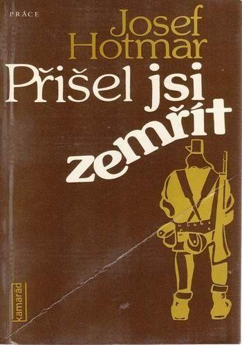 Josef Hotmar Přišel jsi zemřít