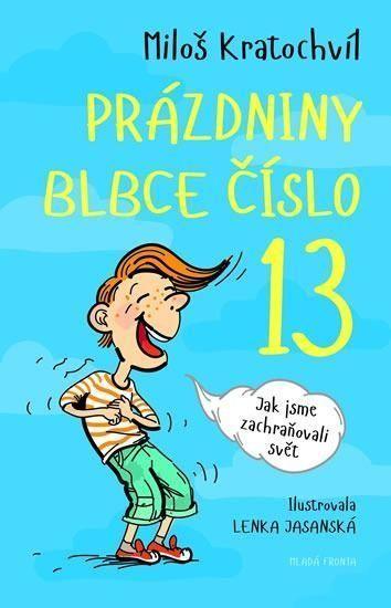 Miloš Kratochvíl Prázdniny blbce č. 13 aneb Jak jsme zachraňovali svět