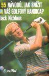 Jack Nicklaus 55 návodů, jak snížit váš golfový handicap